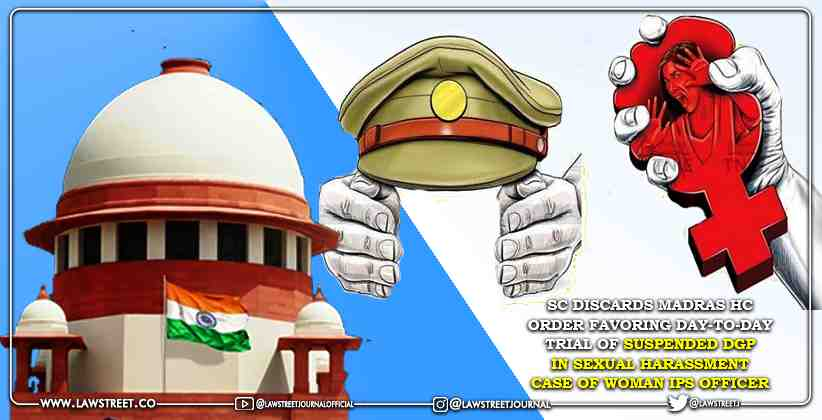 Supreme Court Discards Madras High Court Order Favoring Day-to-Day Trial of Suspended DGP in Sexual Harassment Case of Woman IPS Officer