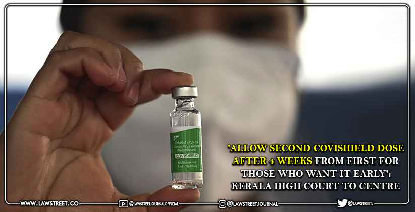 'Allow Second COVISHIELD Dose After 4 Weeks from First for those who Want it Early': Kerala High Court to Centre